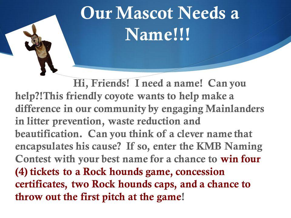 Our Mascot Needs a Name!!. Hi, Friends. I need a name.