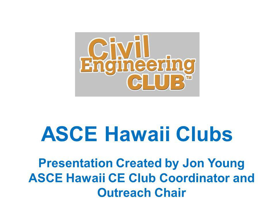 ASCE Hawaii Clubs Presentation Created by Jon Young ASCE Hawaii CE Club Coordinator and Outreach Chair