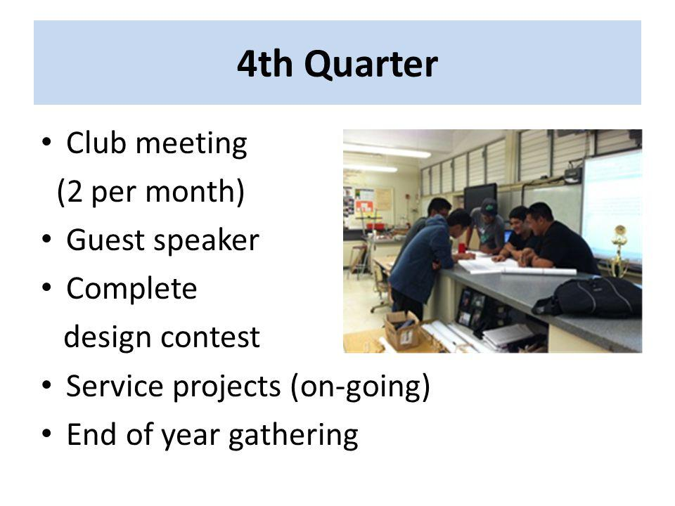 4th Quarter Club meeting (2 per month) Guest speaker Complete design contest Service projects (on-going) End of year gathering