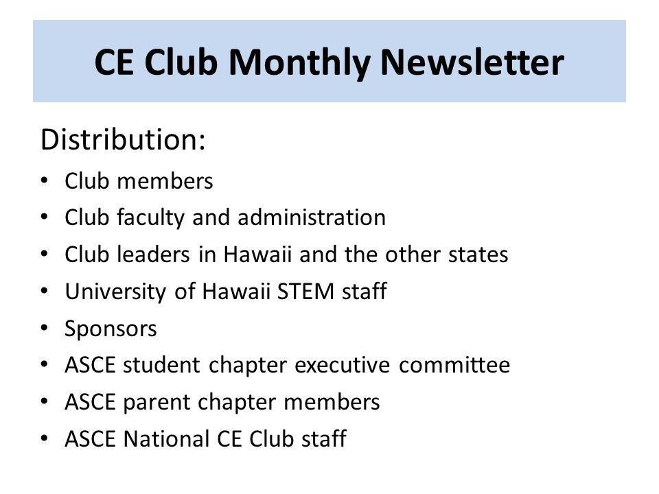 CE Club Monthly Newsletter Distribution: Club members Club faculty and administration Club leaders in Hawaii and the other states University of Hawaii STEM staff Sponsors ASCE student chapter executive committee ASCE parent chapter members ASCE National CE Club staff