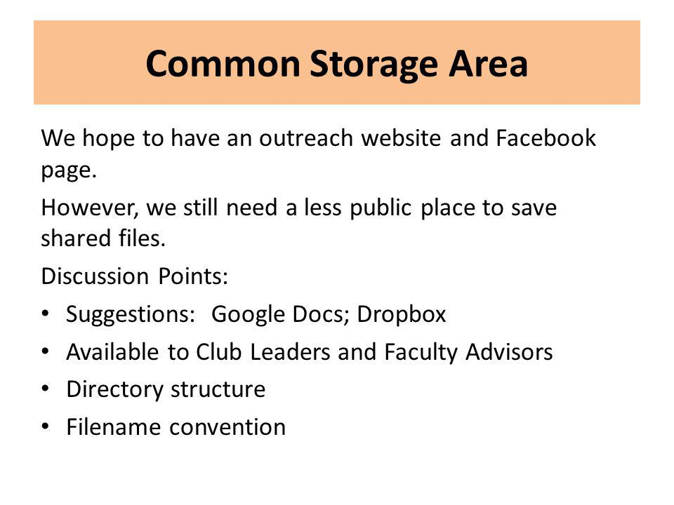 Common Storage Area We hope to have an outreach website and Facebook page. However, we still need a less public place to save shared files. Discussion