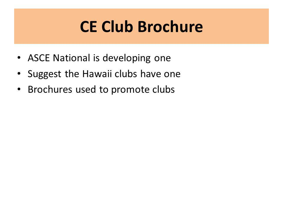 CE Club Brochure ASCE National is developing one Suggest the Hawaii clubs have one Brochures used to promote clubs