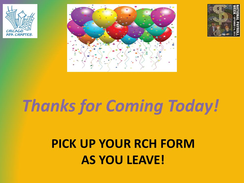 PICK UP YOUR RCH FORM AS YOU LEAVE! Thanks for Coming Today!