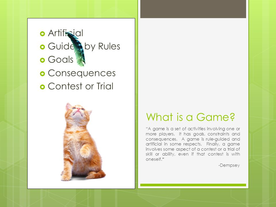 Artificial Guided by Rules Goals Consequences Contest or Trial What is a Game.