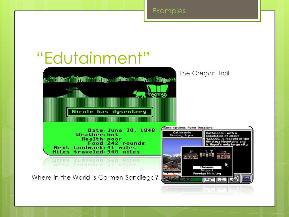 Edutainment The Oregon Trail Where in the World is Carmen Sandiego Examples