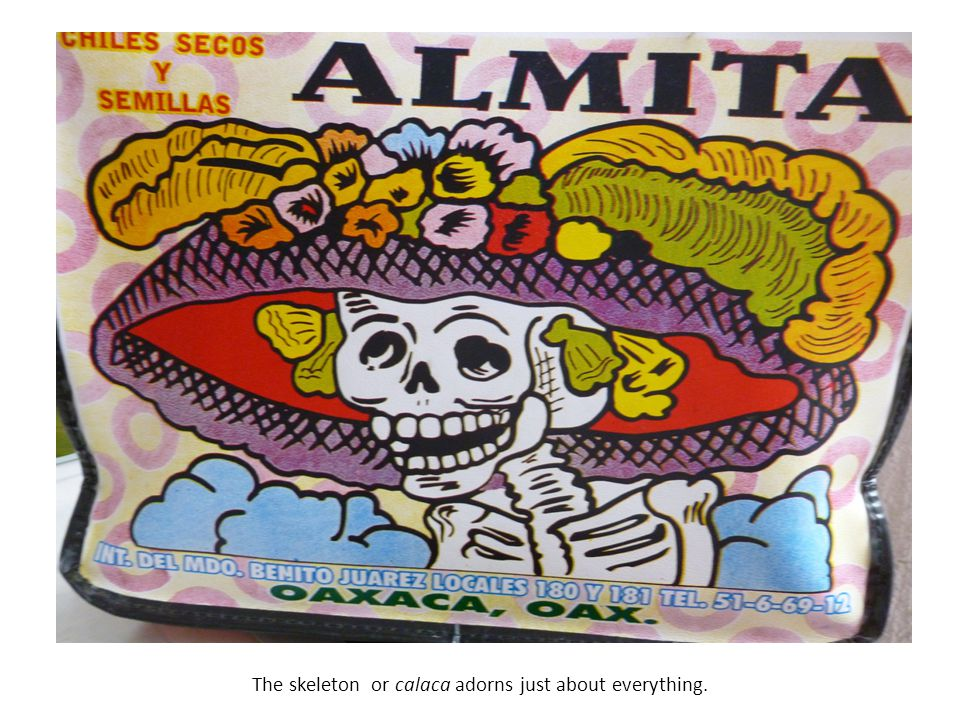 The skeleton or calaca adorns just about everything.