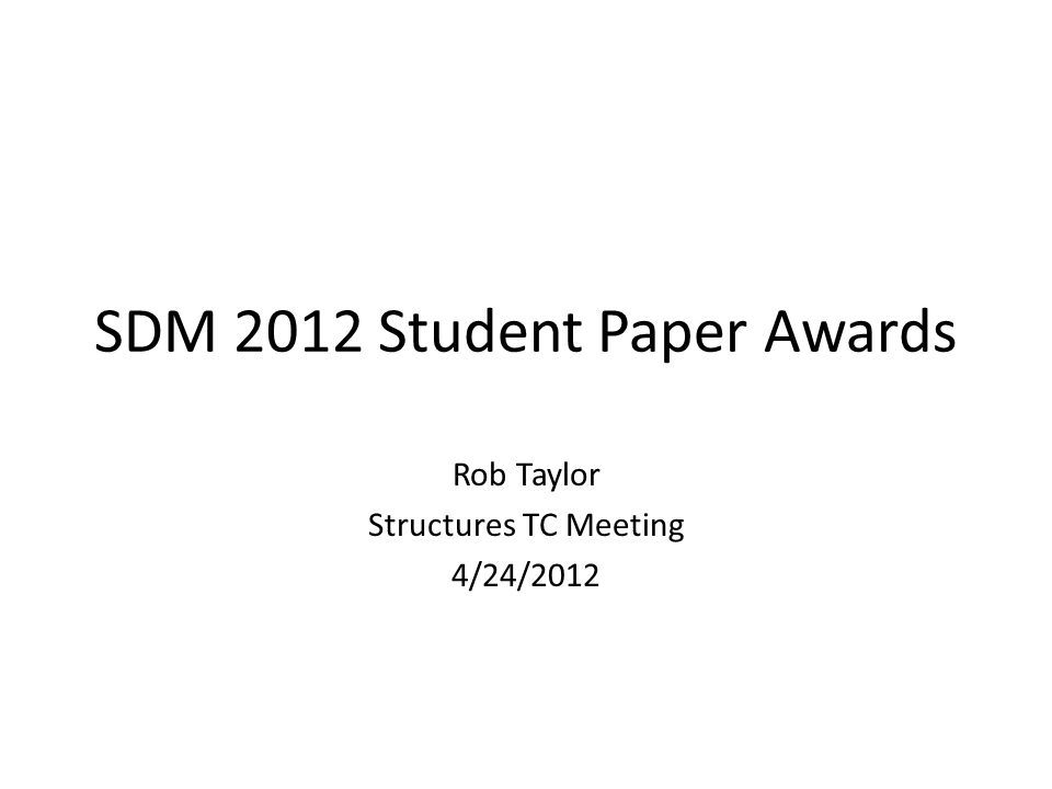 SDM 2012 Student Paper Awards Rob Taylor Structures TC Meeting 4/24/2012