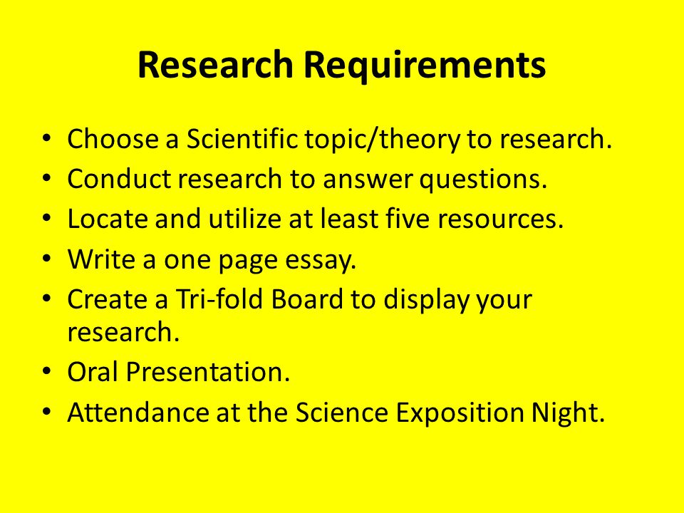 Research Requirements Choose a Scientific topic/theory to research. Conduct research to answer questions. Locate and utilize at least five resources.