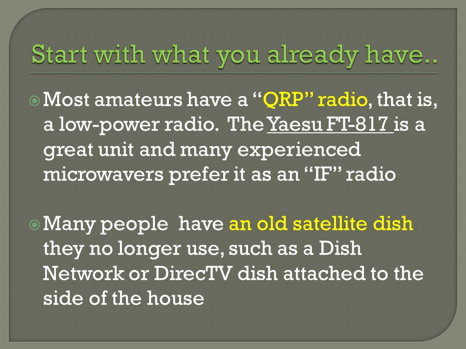 Most amateurs have a QRP radio, that is, a low-power radio.