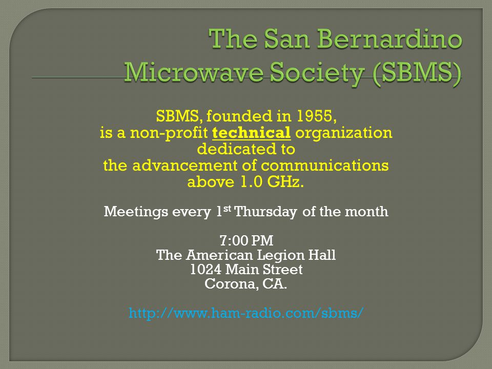 SBMS, founded in 1955, is a non-profit technical organization dedicated to the advancement of communications above 1.0 GHz.
