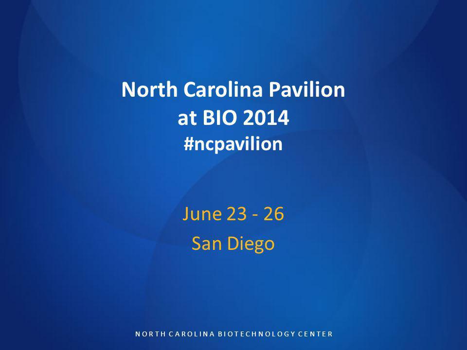 N O R T H C A R O L I N A B I O T E C H N O L O G Y C E N T E R North Carolina Pavilion at BIO 2014 #ncpavilion June 23 - 26 San Diego
