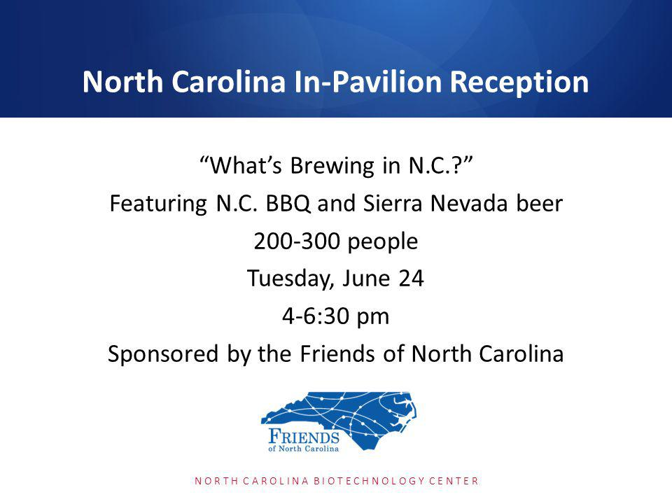 Whats Brewing in N.C.? Featuring N.C. BBQ and Sierra Nevada beer 200-300 people Tuesday, June 24 4-6:30 pm Sponsored by the Friends of North Carolina