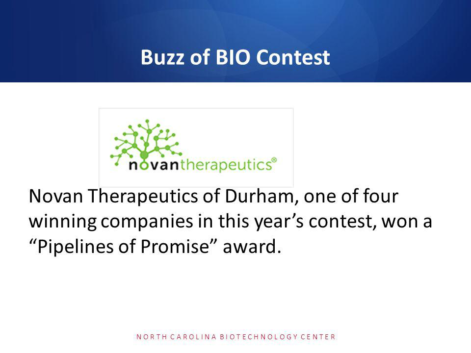 Novan Therapeutics of Durham, one of four winning companies in this years contest, won a Pipelines of Promise award. N O R T H C A R O L I N A B I O T