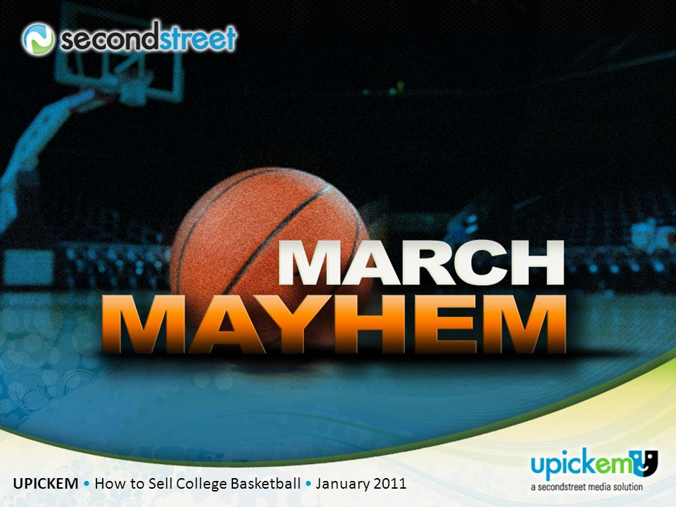 UPICKEM How to Sell College Basketball January 2011 Using this Model for Basketball TV Advertising Details Three consecutive weeks Round 1: March 17-18, 2011 Round 2: March 19-20, 2011 Sweet 16: March 24-25, 2011 Elite 8: March 26-27, 2011 Final Four: April 2, 2011 National Championship: April 4, 2011 Advertiser picks mentioned on-air throughout the tournament with latest picks and performance to-date On-air promotion spot branding beginning before and during the tournament