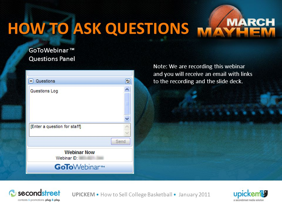 UPICKEM How to Sell College Basketball January 2011 BENEFITS Build Audience, Page Views and Awareness Generate Sponsorship & Ad Revenues Build User Database for Email Marketing