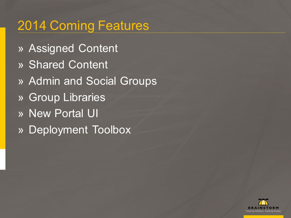 2014 Coming Features »Assigned Content »Shared Content »Admin and Social Groups »Group Libraries »New Portal UI »Deployment Toolbox