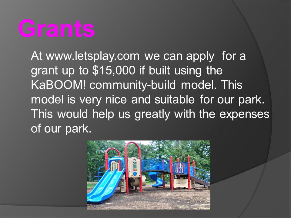 Grants At www.letsplay.com we can apply for a grant up to $15,000 if built using the KaBOOM.