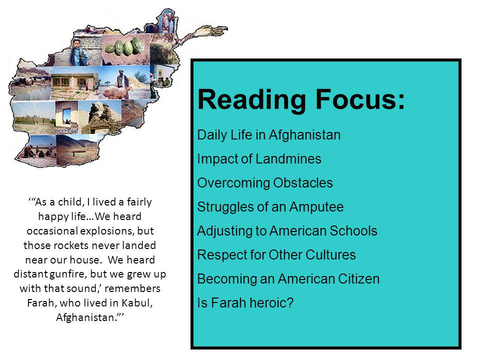 Reading Focus: Daily Life in Afghanistan Impact of Landmines Overcoming Obstacles Struggles of an Amputee Adjusting to American Schools Respect for Ot