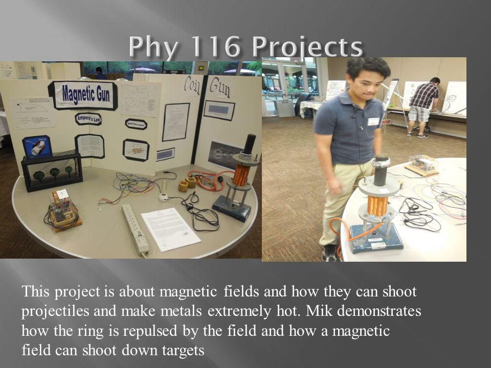 This project is about magnetic fields and how they can shoot projectiles and make metals extremely hot.