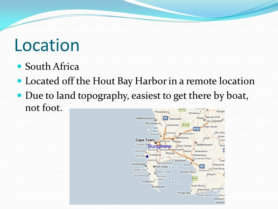 Location South Africa Located off the Hout Bay Harbor in a remote location Due to land topography, easiest to get there by boat, not foot.