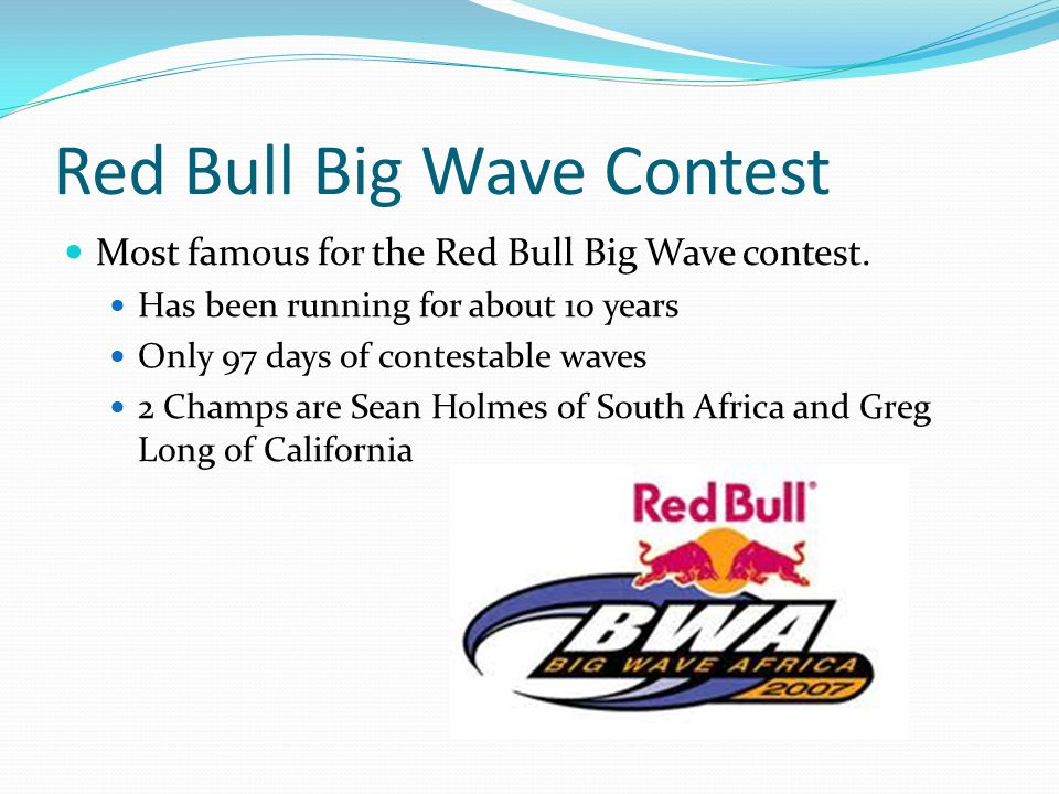 Red Bull Big Wave Contest Most famous for the Red Bull Big Wave contest.