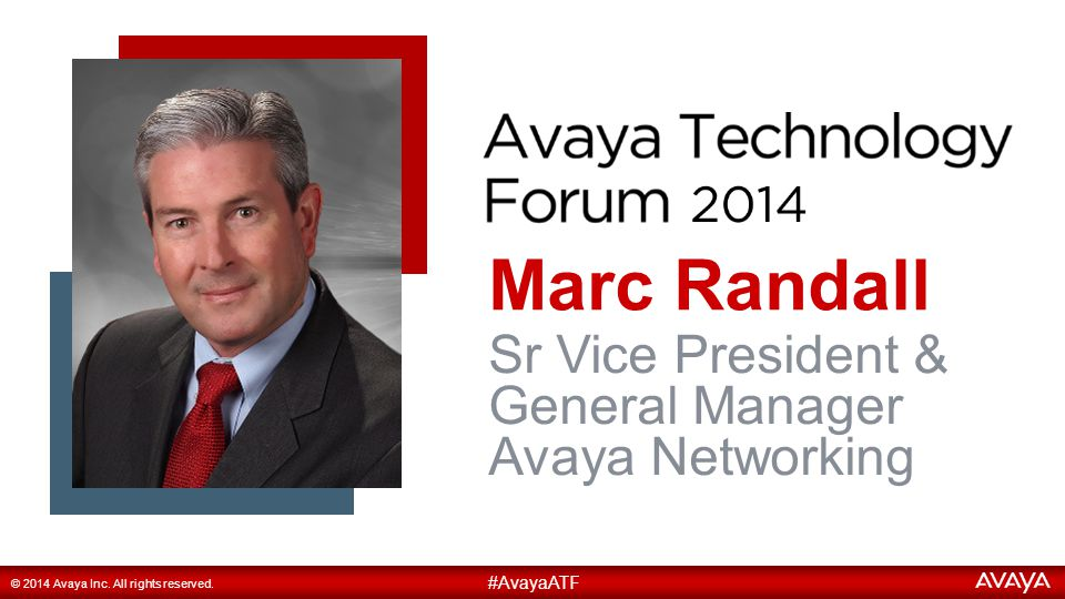 15 Marc Randall #AvayaATF © 2014 Avaya Inc. All rights reserved. Sr Vice President & General Manager Avaya Networking