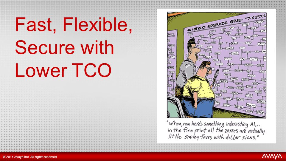 8 © 2014 Avaya Inc. All rights reserved. Fast, Flexible, Secure with Lower TCO