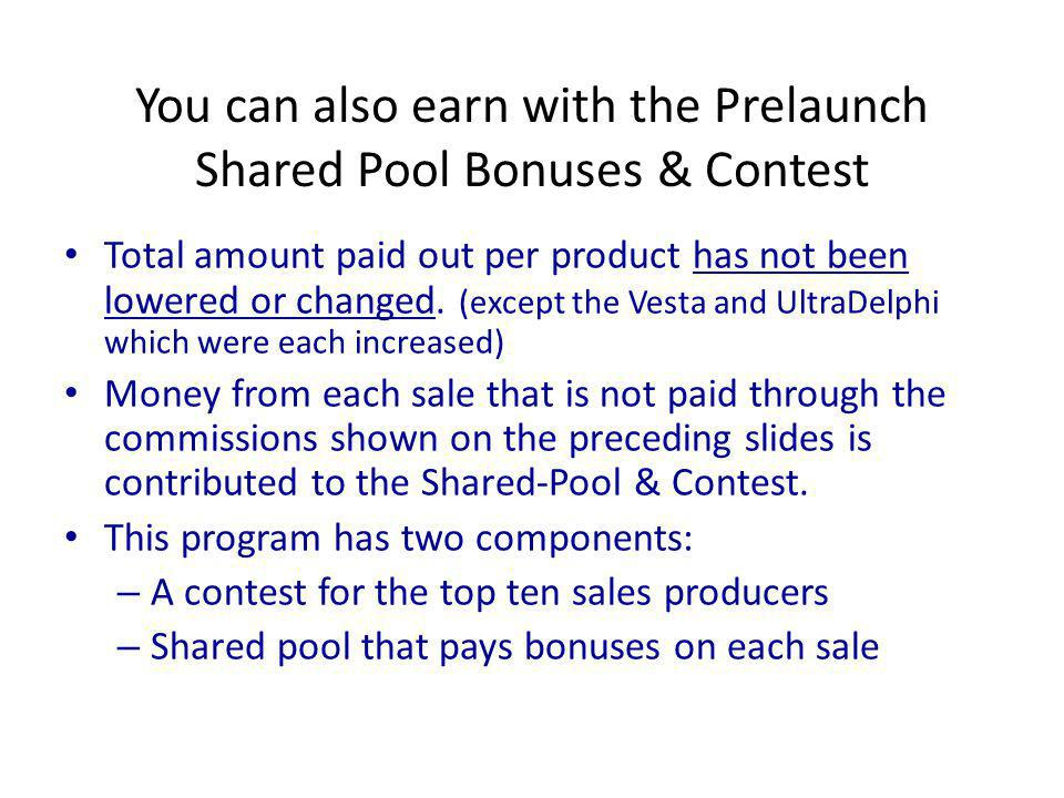 You can also earn with the Prelaunch Shared Pool Bonuses & Contest Total amount paid out per product has not been lowered or changed.