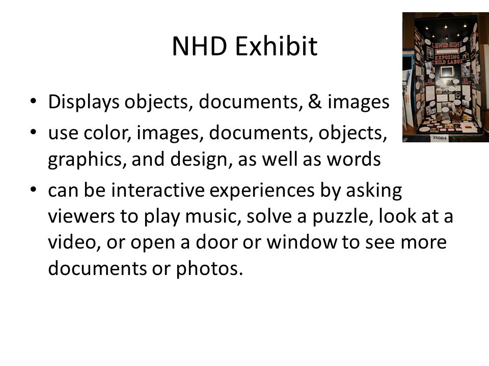 NHD Exhibit Displays objects, documents, & images use color, images, documents, objects, graphics, and design, as well as words can be interactive exp