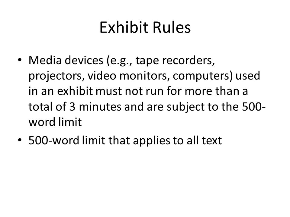 Exhibit Rules Media devices (e.g., tape recorders, projectors, video monitors, computers) used in an exhibit must not run for more than a total of 3 m