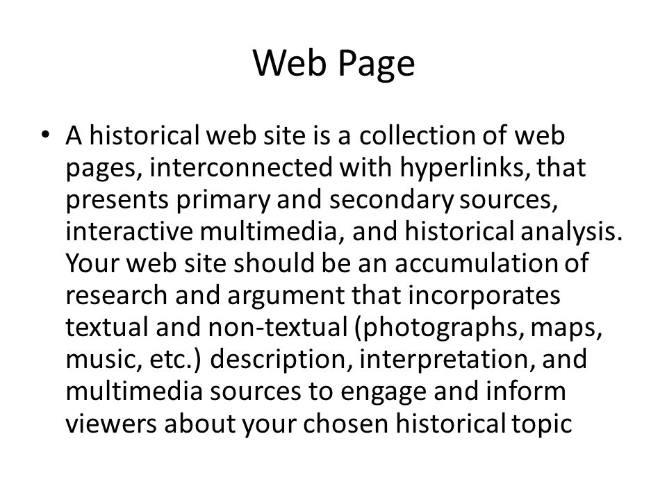 Web Page A historical web site is a collection of web pages, interconnected with hyperlinks, that presents primary and secondary sources, interactive
