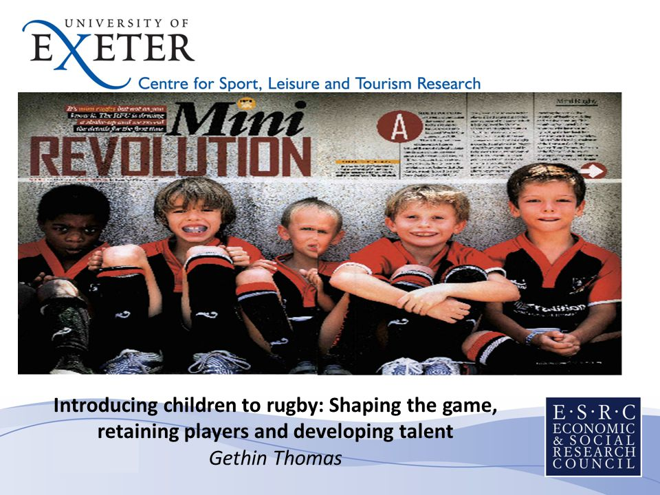 Introducing children to rugby: Shaping the game, retaining players and developing talent Gethin Thomas Introducing children to rugby: Shaping the game