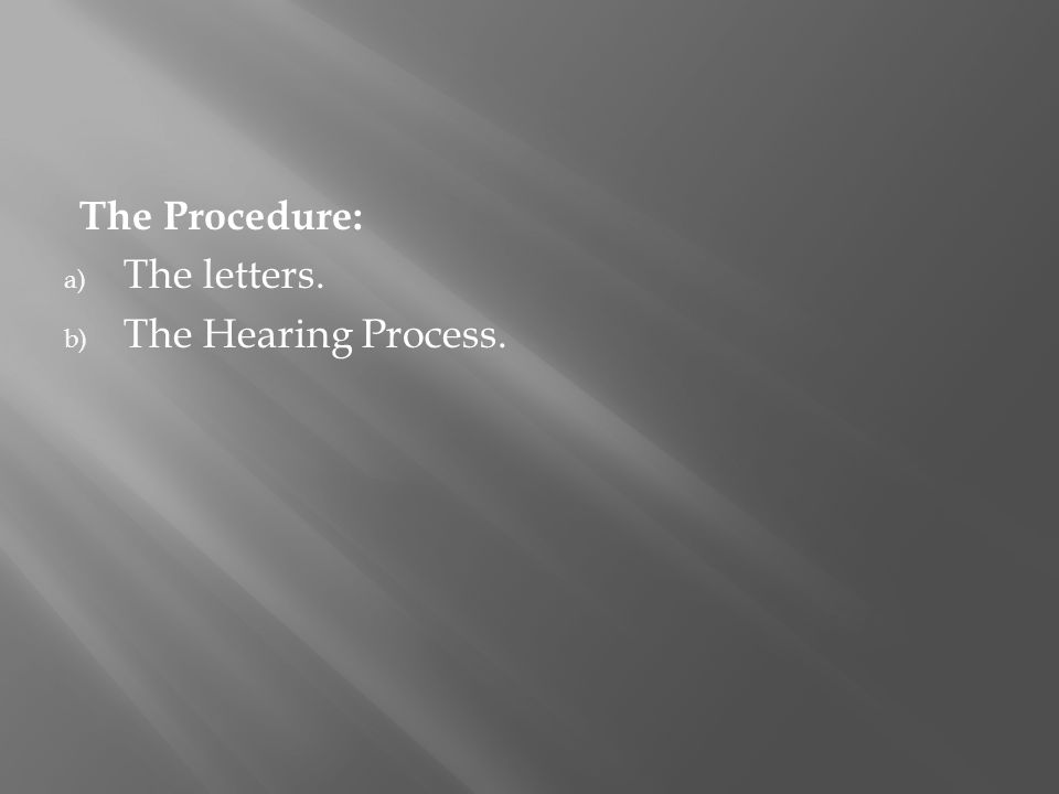 The Procedure: a) The letters. b) The Hearing Process.