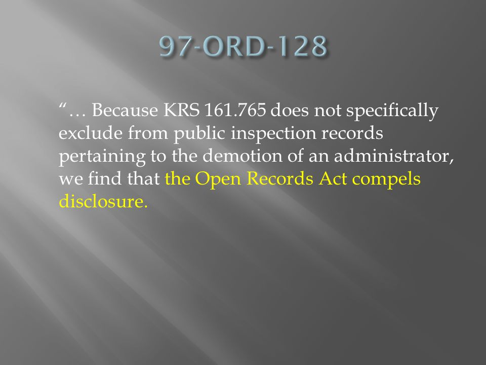… Because KRS 161.765 does not specifically exclude from public inspection records pertaining to the demotion of an administrator, we find that the Open Records Act compels disclosure.