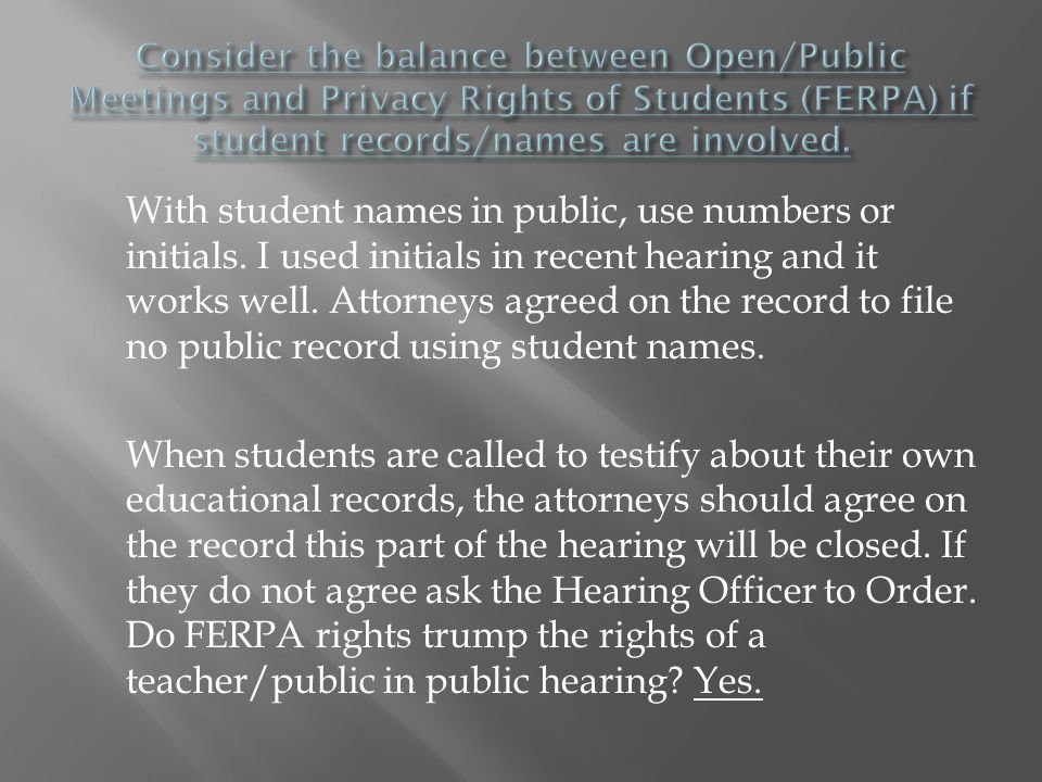 With student names in public, use numbers or initials. I used initials in recent hearing and it works well. Attorneys agreed on the record to file no