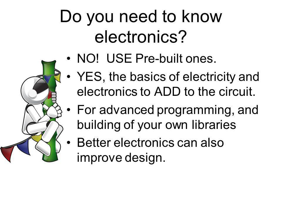 Do you need to know electronics.NO. USE Pre-built ones.