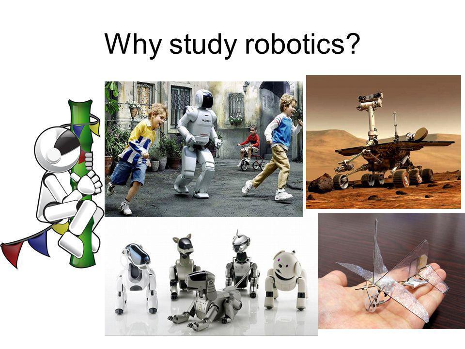 Why study robotics?