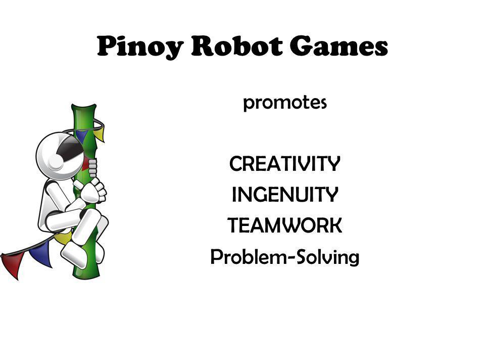 Pinoy Robot Games promotes CREATIVITY INGENUITY TEAMWORK Problem-Solving