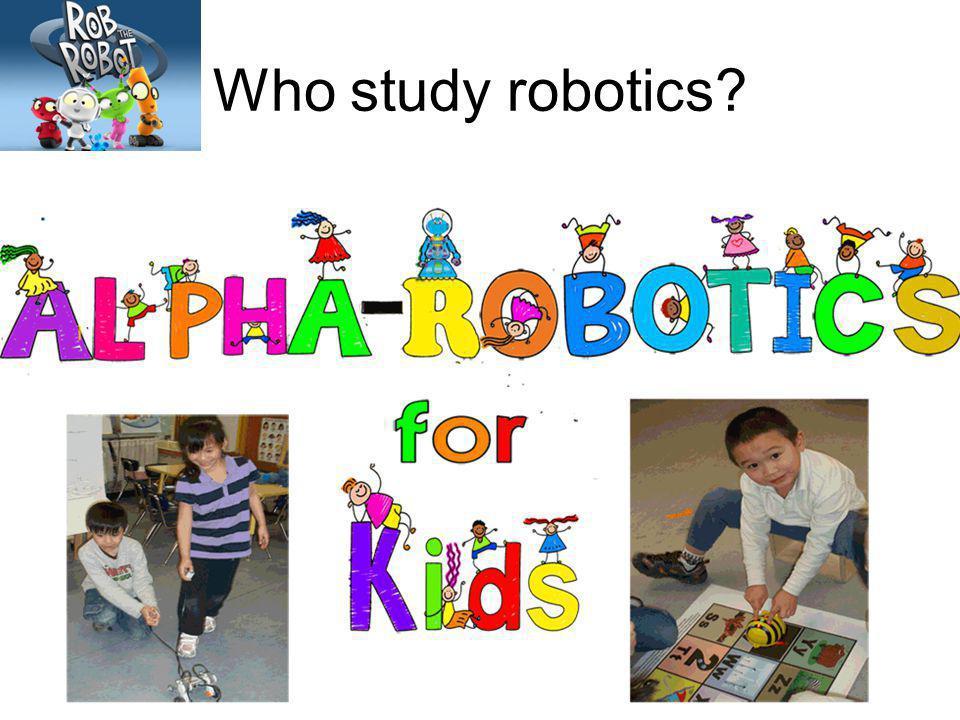 Who study robotics?