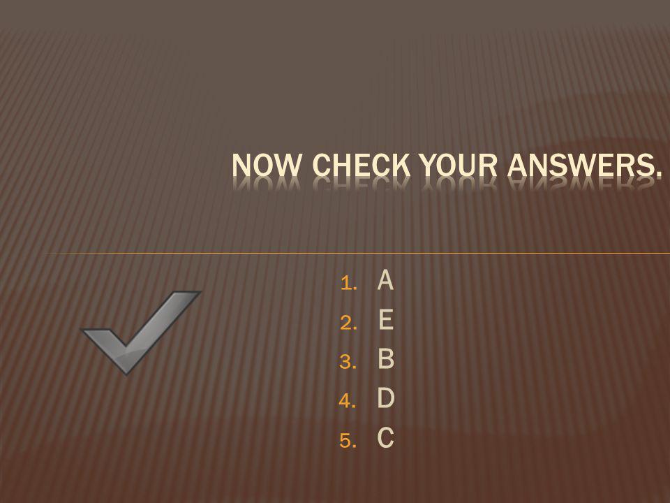 1. A 2. E 3. B 4. D 5. C