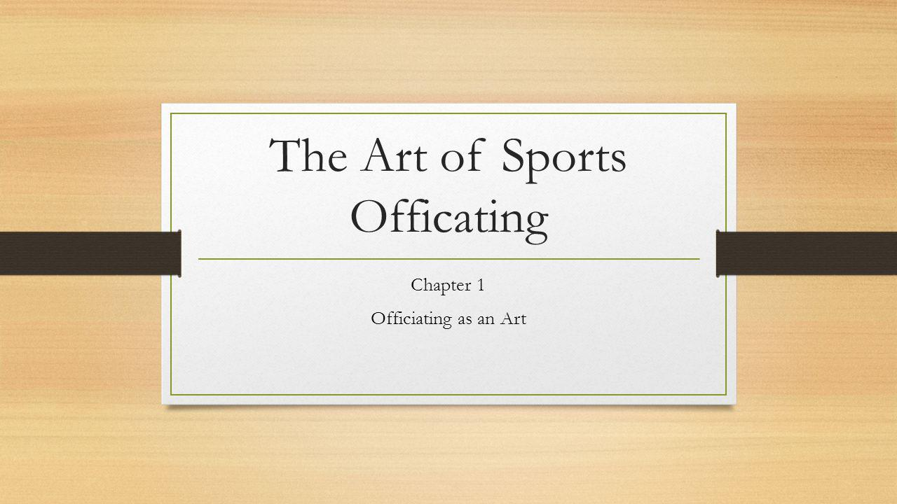 The Art of Sports Officating Chapter 1 Officiating as an Art