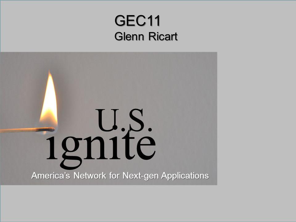 Sponsored by the National Science Foundation1July 2011www.geni.net GEC11 Glenn Ricart ignite U.S.