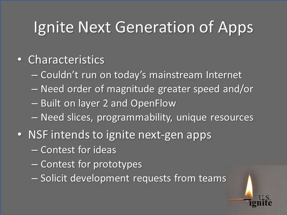 ignite U.S. Ignite Next Generation of Apps Characteristics Characteristics – Couldnt run on todays mainstream Internet – Need order of magnitude great