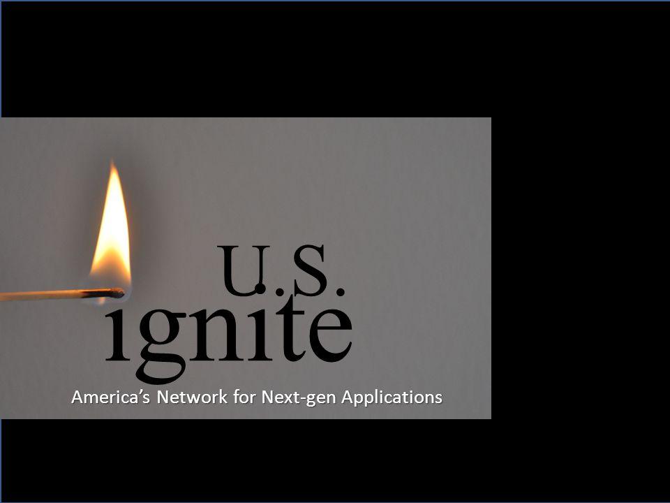 ignite U.S. ignite U.S. Americas Network for Next-gen Applications
