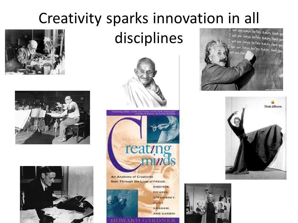 Creativity sparks innovation in all disciplines