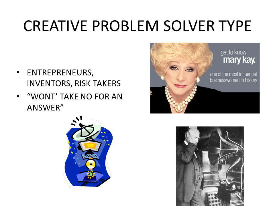 CREATIVE PROBLEM SOLVER TYPE ENTREPRENEURS, INVENTORS, RISK TAKERS WONT TAKE NO FOR AN ANSWER
