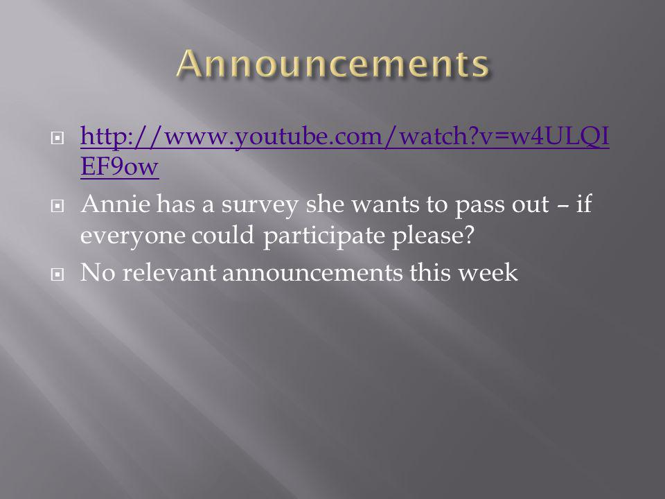 http://www.youtube.com/watch v=w4ULQI EF9ow http://www.youtube.com/watch v=w4ULQI EF9ow Annie has a survey she wants to pass out – if everyone could participate please.