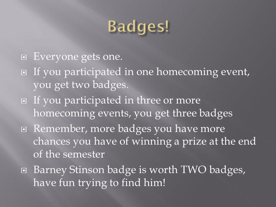 Everyone gets one. If you participated in one homecoming event, you get two badges.
