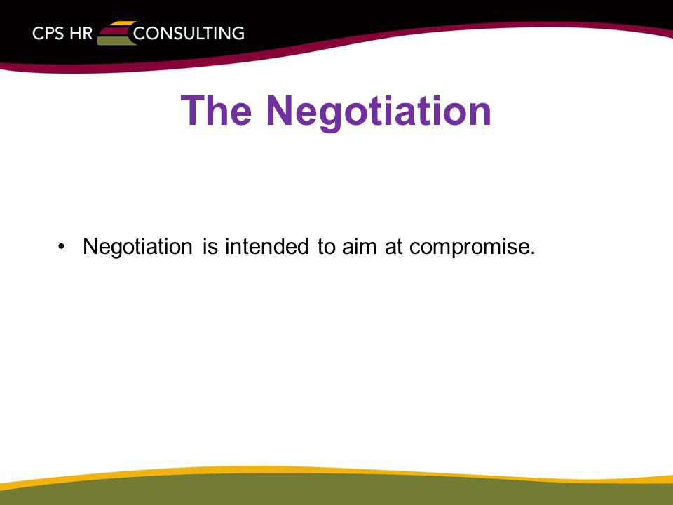 The Negotiation Negotiation is intended to aim at compromise.