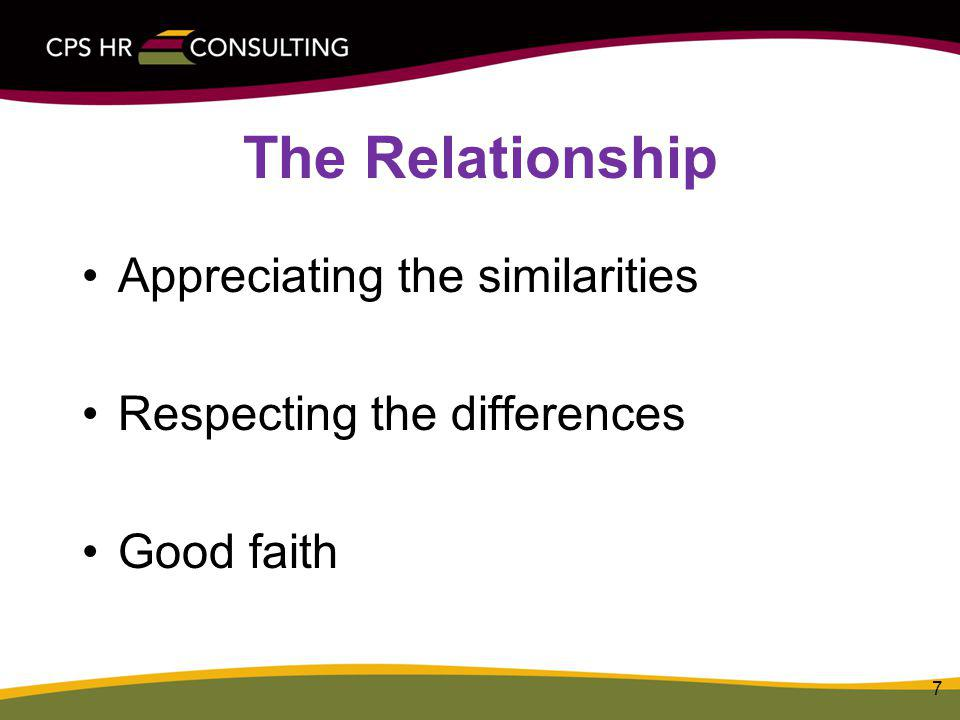 The Relationship 7 Appreciating the similarities Respecting the differences Good faith